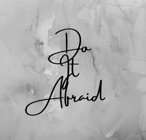 Doing it Afraid!